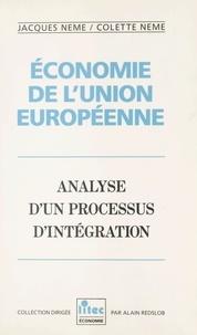 Jacques Nême et Colette Nême - Economie de l'Union européenne - Analyse d'un processus d'intégration.