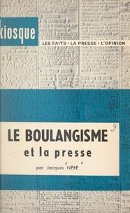 Jacques Néré - Le boulangisme et la presse.