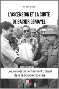 Lascension et la chute de Bachir Gemayel - Les secrets de lenlisement dIsraël dans le bourbier libanais.pdf