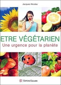 Jacques Nicolas - Etre végétarien - Une urgence pour la planète.