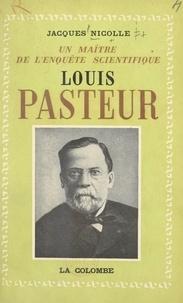 Jacques Nicolle et Pierre Lépine - Louis Pasteur, un maître de l'enquête scientifique.