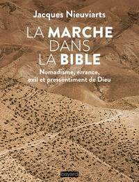 Jacques Nieuviarts - La marche dans la Bible - Nomadisme, errance, exil et pressentiment de Dieu.