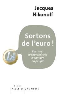 Jacques Nikonoff - Sortons de l'euro ! - Restituer la souveraineté monétaire au peuple.