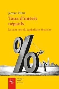 Jacques Ninet - Taux d'intérêt négatifs - Le trou noir du capitalisme financier.