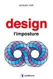 Jacques Noël - Design, l'imposture.