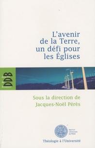 Jacques-Noël Pérès - L'avenir de la terre, un défi pour les Eglises.