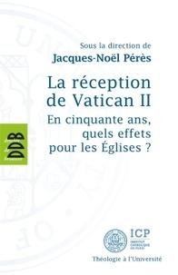 Jacques-Noël Pérès - La réception de Vatican II - En cinquante ans, quels effets pour les Eglises ?.