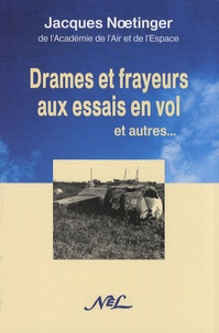 Jacques Noetinger - Drames et frayeurs aux essais en vol - Et autres....