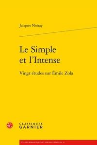 Jacques Noiray - Le simple et l'intense - Vingt études sur Emile Zola.