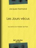 Jacques Normand - Les Jours vécus - Souvenirs d'un Parisien de Paris.