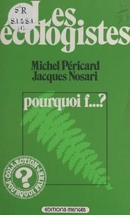Jacques Nosari et Michel Péricard - Les écologistes : pourquoi f... ?.