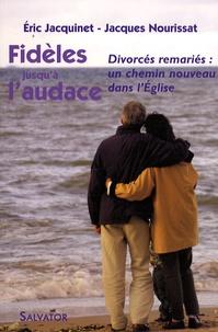 Jacques Nourissat et Eric Jacquinet - Fidèles jusqu'à l'audace - Divorcés remariés : un chemin nouveau dans l'Eglise.