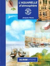 Jacques Noury - L'aquarelle d'atmosphère.