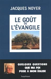 Jacques Noyer - Le goût de l'Evangile - Quelques questions que ma foi pose à mon Eglise.