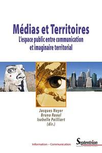 Jacques Noyer et Isabelle Paillart - Médias et territoires - L'espace public entre communication et imaginaire territorial.