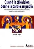 Jacques Noyer - Quand la télévision donne la parole au public - La médiation de l'information dans l'Hebdo du Médiateur.
