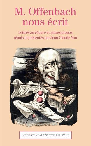 M. Offenbach nous écrit. Lettres au Figaro et autres propos