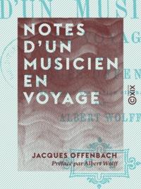 Jacques Offenbach et Albert Wolff - Notes d'un musicien en voyage.