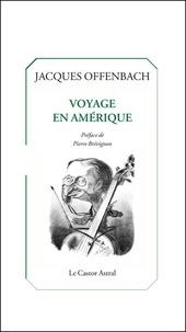 Jacques Offenbach - Voyage en Amérique.
