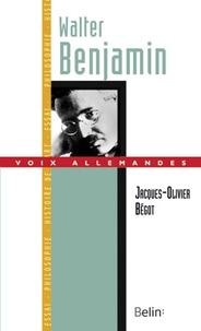 Jacques-Olivier Bégot - Walter Benjamin.