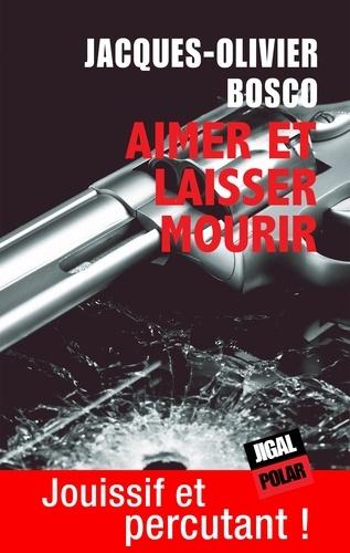Jacques-Olivier Bosco - Aimer et laisser mourir - Sélection Prix Ancres Noires 2013.