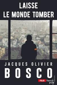 Jacques-Olivier Bosco - Laisse le monde tomber.