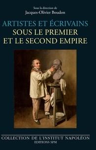 Jacques-Olivier Boudon - Artistes et écrivains sous le Premier et le Second Empire.
