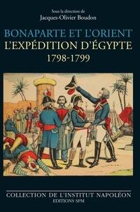 Jacques-Olivier Boudon - Bonaparte et l'Orient - L'expédition d'Egypte - 1798-1799.