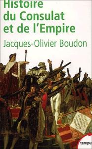 Jacques-Olivier Boudon - Histoire du Consulat et de l'Empire. - 1799-1815.