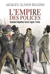 LEmpire des polices - Comment Napoléon faisait régner lordre.pdf