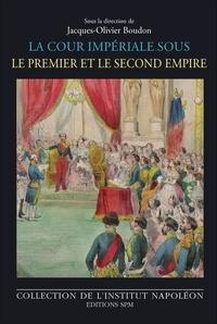 Jacques-Olivier Boudon - La cour impériale sous le Premier et le Second Empire.