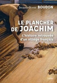 Jacques-Olivier Boudon - Le plancher de Joachim - L'histoire retrouvée d'un village français.