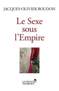 Jacques-Olivier Boudon - Le sexe sous l'Empire - 1799-1815.