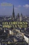 Jacques-Olivier Boudon et Françoise Thelamon - Les chrétiens dans la ville.