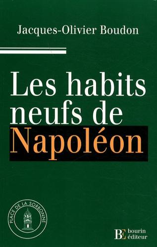 Jacques-Olivier Boudon - Les habits neufs de Napoléon.