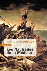 Jacques-Olivier Boudon - Les naufragés de la Méduse.