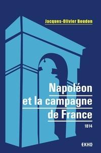 Jacques-Olivier Boudon - Napoléon et la campagne de France - 1814.
