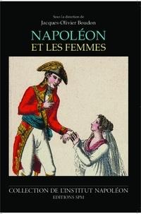 Jacques-Olivier Boudon - Napoléon et les femmes.