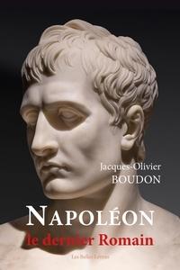 Jacques-Olivier Boudon - Napoléon, le dernier Romain.