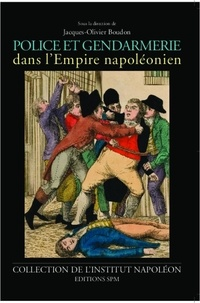 Jacques-Olivier Boudon - Police et gendarmerie dans l'Empire napoléonien.