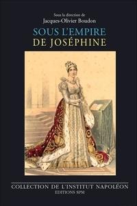 Sous l'empire de Joséphine (1763-1814) - Jacques-Olivier Boudon |