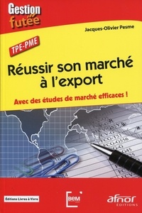Jacques-Olivier Pesme - TPE-PME : Réussir son marché à l'export - Avec des études de marché efficaces !.
