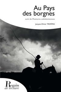 Jacques-Olivier Trompas - Au pays des borgnes - Suivi de Postures calédoniennes.