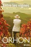 Jacques Orhon - Entre les vignes - Récits, rencontres et réflexions autour du vin.