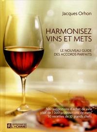 Jacques Orhon - Harmonisez vins et mets - Le nouveau guide des accords parfaits.
