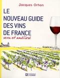 Jacques Orhon - Le nouveau guide des vins de France revu et amélioré.