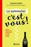 Jacques Orhon - Le sommelier, c'est vous ! - Servir, déguster et harmoniser les vins comme un pro.