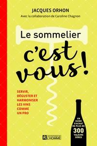 Le sommelier, c'est vous !- Servir, déguster et harmoniser les vins comme un pro - Jacques Orhon |