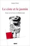 Jacques Orsoni - Le ciste et le jasmin - Essais sur la Corse et la Méditerranée.