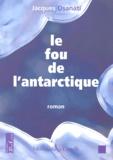Jacques Osanati - Le fou de l'Antarctique.